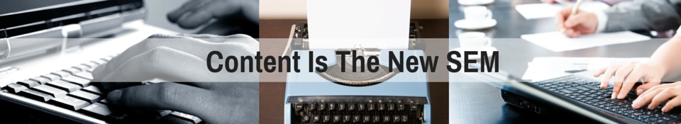 Content is the new SEM